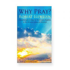 Why Pray by Robert Llewelyn