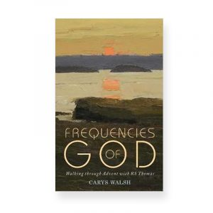 Frequencies of God: Walking through Advent with RS Thomas by Carys Walsh