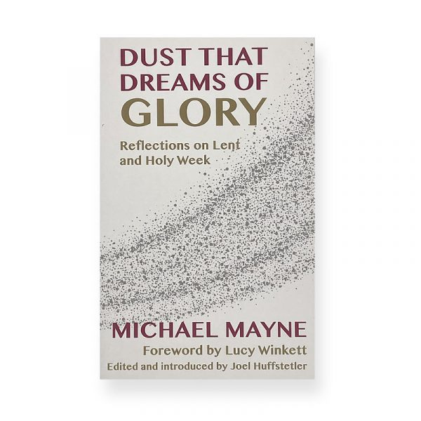 Dust That Dreams of Glory by Michael Mayne