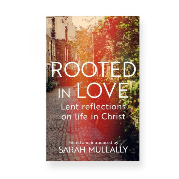 Rooted in Love by Sarah Mullally