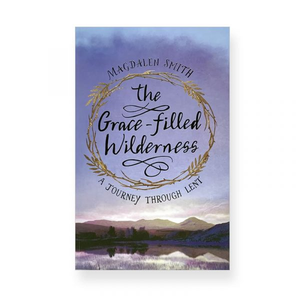 The Grace--filled Wilderness by Magdalen Smith